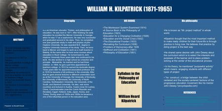 Poster Design & Printing by Genigraphics ® - 800.790.4001 WILLIAM H. KILPATRICK (1871-1965) biographyHis philosophy HIS BOOKS REFERENCES ABSTRACT Prepared.