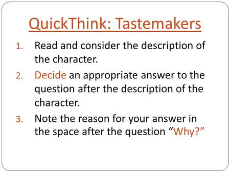 QuickThink: Tastemakers 1. Read and consider the description of the character. 2. Decide an appropriate answer to the question after the description of.
