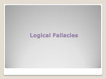 Logical Fallacies. A Logical Fallacy is… A mistake in reasoning.