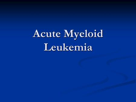 Acute Myeloid Leukemia. Case Presentation 33 yo Filipino male presents with back pain, fevers, weight loss, and general malaise 33 yo Filipino male presents.