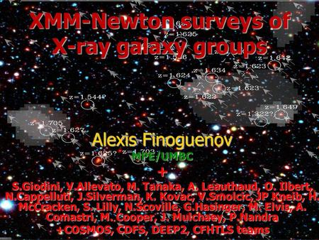 XMM-Newton surveys of X-ray galaxy groups Alexis Finoguenov MPE/UMBC+ S.Giodini, V.Allevato, M. Tanaka, A. Leauthaud, O. Ilbert, N.Cappelluti, J.Silverman,