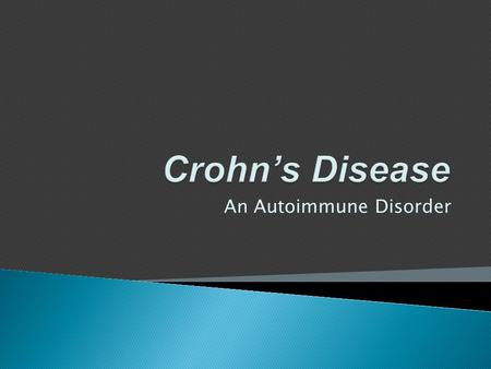 An Autoimmune Disorder  Crohn's disease is inflammation of the digestive system that results from an abnormal immune response.  A cure has not yet.