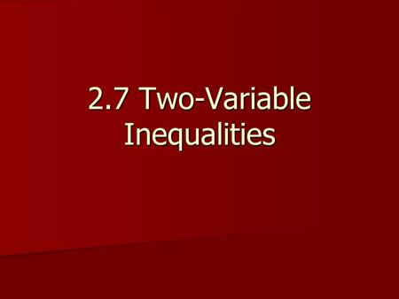 2.7 Two-Variable Inequalities. y _____ dashed line. This means that the line is NOT part of the solution. y _____ dashed line. This means that the line.