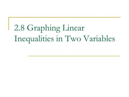 2.8 Graphing Linear Inequalities in Two Variables