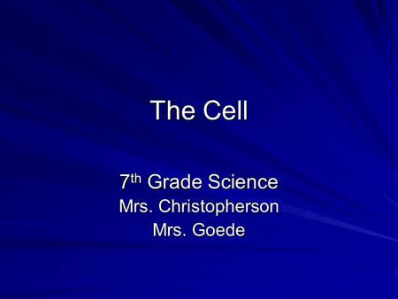 The Cell 7 th Grade Science Mrs. Christopherson Mrs. Goede.