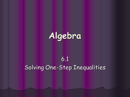 6.1 Solving One-Step Inequalities