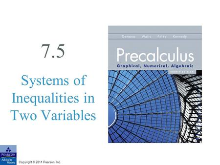 Copyright © 2011 Pearson, Inc. 7.5 Systems of Inequalities in Two Variables.