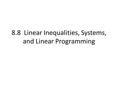 8.8 Linear Inequalities, Systems, and Linear Programming.