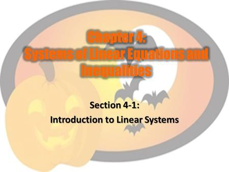 Section 4-1: Introduction to Linear Systems. To understand and solve linear systems.