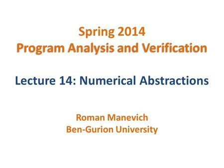 Program Analysis and Verification Spring 2014 Program Analysis and Verification Lecture 14: Numerical Abstractions Roman Manevich Ben-Gurion University.