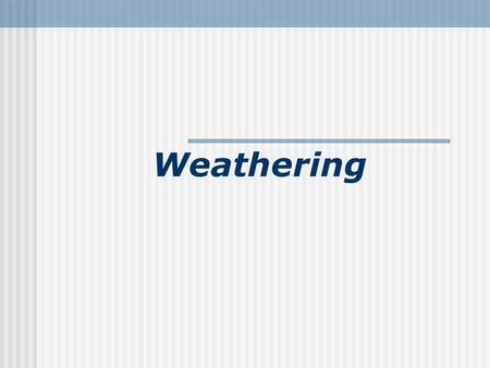 Weathering. Quiz Complete the following for Diamond Mineral: Luster: Streak: Hardness: Group: Chemical Formula:
