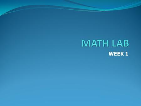 WEEK 1. ( a time for more computations ) MATH 070.