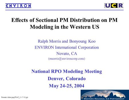 Presents:/slides/greg/PSAT_11-17-03.ppt Effects of Sectional PM Distribution on PM Modeling in the Western US Ralph Morris and Bonyoung Koo ENVIRON International.