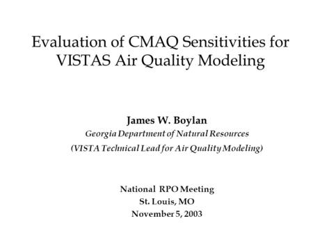 Evaluation of CMAQ Sensitivities for VISTAS Air Quality Modeling James W. Boylan Georgia Department of Natural Resources (VISTA Technical Lead for Air.
