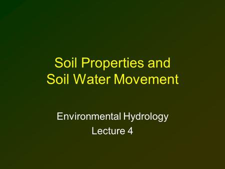 Soil Properties and Soil Water Movement Environmental Hydrology Lecture 4.