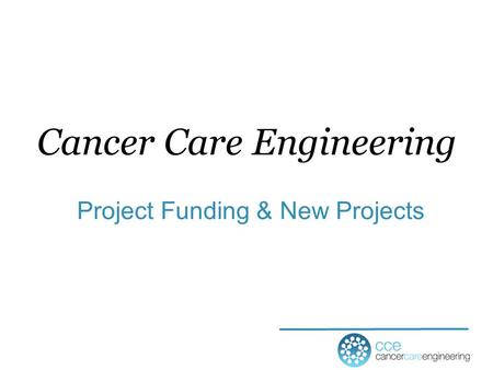 Project Funding & New Projects Cancer Care Engineering.