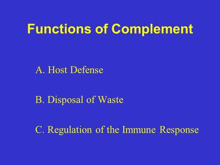 Functions of Complement A. Host Defense B. Disposal of Waste C. Regulation of the Immune Response.