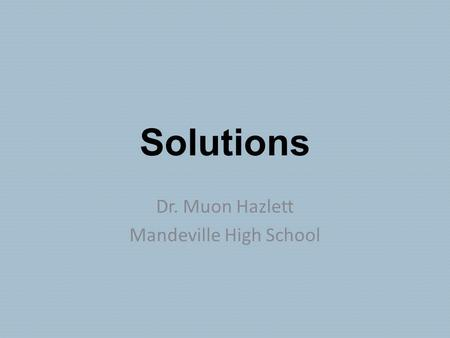 Solutions Dr. Muon Hazlett Mandeville High School.
