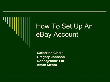 How To Set Up An eBay Account Catherine Clarke Gregory Johnson Donnajeanne Liu Aman Mehra.