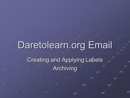 Daretolearn.org Email Creating and Applying Labels Archiving.