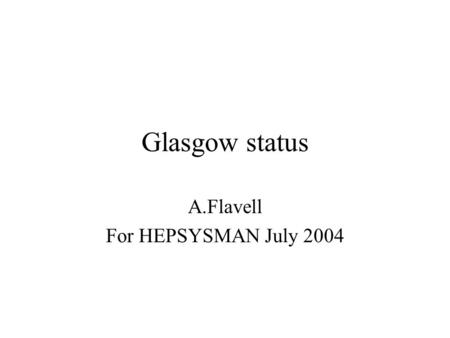Glasgow status A.Flavell For HEPSYSMAN July 2004.