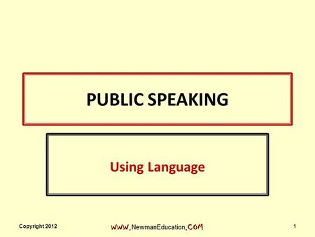 PUBLIC SPEAKING Using Language Copyright 2012 1. Q:Crusade or Jihad? 1. Holy war undertaken as a sacred duty. 2. Any vigorous, emotional movement for.