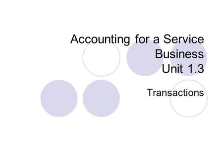 Accounting for a Service Business Unit 1.3 Transactions.