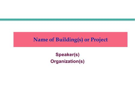 Name of Building(s) or Project Speaker(s) Organization(s)
