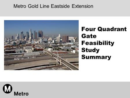 Metro Gold Line Eastside Extension Four Quadrant Gate Feasibility Study Summary.