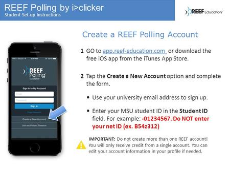 REEF Polling by i>clicker Student Set-up Instructions Create a REEF Polling Account 1GO to app.reef-education.com or download the free iOS app from the.