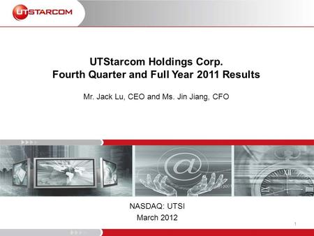 UTStarcom Holdings Corp. Fourth Quarter and Full Year 2011 Results Mr. Jack Lu, CEO and Ms. Jin Jiang, CFO NASDAQ: UTSI March 2012 1.