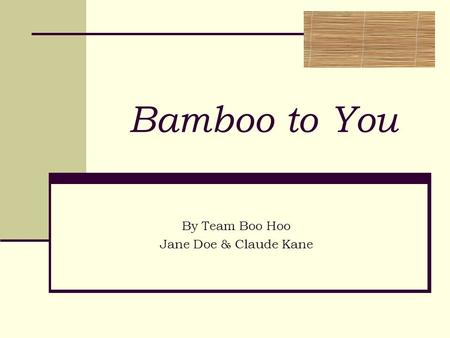 Bamboo to You By Team Boo Hoo Jane Doe & Claude Kane.