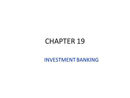 CHAPTER 19 INVESTMENT BANKING. Investment Banking Investment Banks (IB) are the most important participant in the direct financial markets Assist firms.