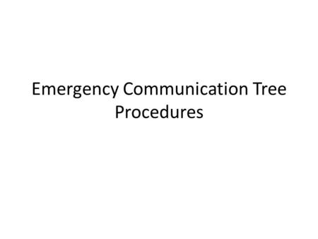 Emergency Communication Tree Procedures. The Emergency Communication Tree procedures enhance the company's current objectives around emergency preparedness.
