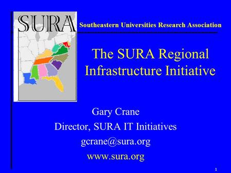 1 The SURA Regional Infrastructure Initiative Gary Crane Director, SURA IT Initiatives  Southeastern Universities Research.