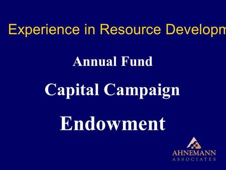 Annual Fund Capital Campaign Endowment Experience in Resource Development.