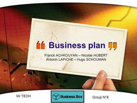 Business plan Franck ACHKOUYAN – Nicolas HUBERT Antonin LAPICHE – Hugo SCHOUMAN Group N°8 Mr TEOH.
