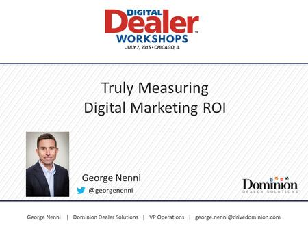 George Nenni | Dominion Dealer Solutions | VP Operations | Truly Measuring Digital Marketing ROI George