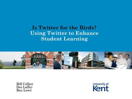Is Twitter for the Birds? Using Twitter to Enhance Student Learning Bill Collier Des Laffey Ben Lowe.