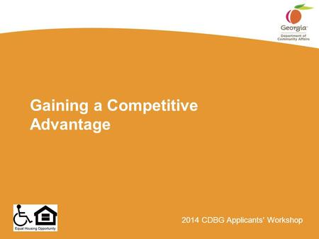2014 CDBG Applicants' Workshop Gaining a Competitive Advantage.