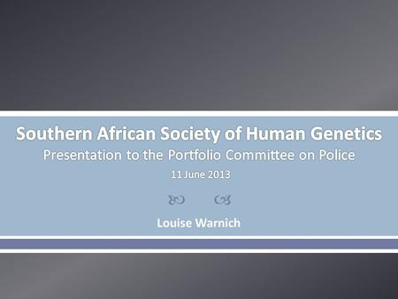  Louise Warnich. The SASHG is a non-profit organization for health care professionals involved and interested in human or medical genetics.