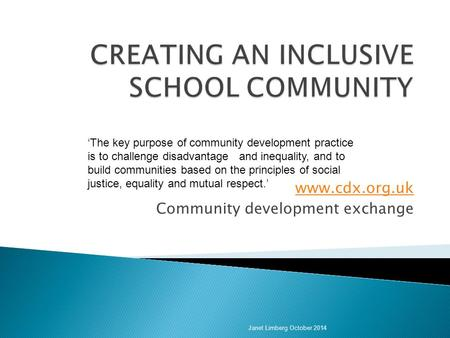 Www.cdx.org.uk Community development exchange Janet Limberg October 2014 'The key purpose of community development practice is to challenge disadvantage.
