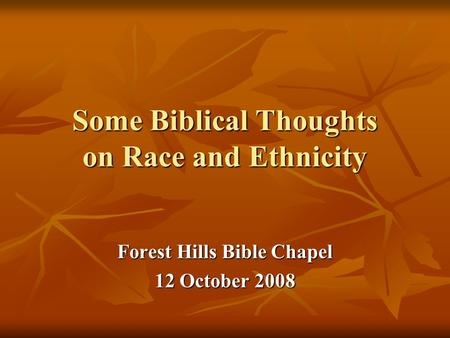 Some Biblical Thoughts on Race and Ethnicity Forest Hills Bible Chapel 12 October 2008.