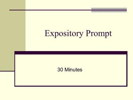 "Expository Prompt 30 Minutes. Types of Prompts: Quotes- famous quotations by historians, authors, politicians, etc. Example: ""Do not be too timid and."