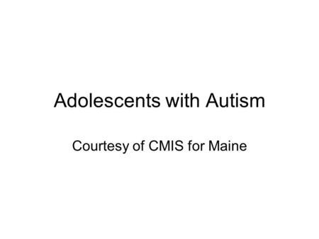 Adolescents with Autism Courtesy of CMIS for Maine.