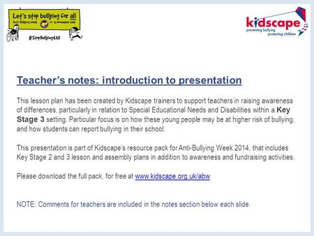 Teacher's notes: introduction to presentation This lesson plan has been created by Kidscape trainers to support teachers in raising awareness of differences,