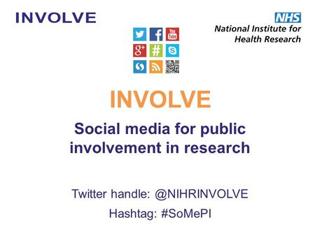 Social media for public involvement in research Twitter Hashtag: #SoMePI INVOLVE.