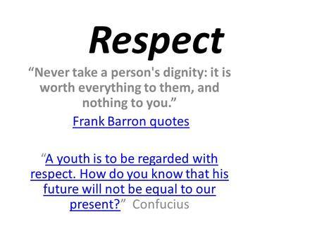 "Respect ""Never take a person's dignity: it is worth everything to them, and nothing to you."" Frank Barron quotes ""A youth is to be regarded with respect."