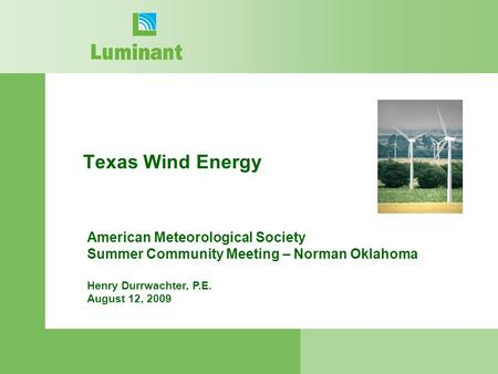 Texas Wind Energy American Meteorological Society Summer Community Meeting – Norman Oklahoma Henry Durrwachter, P.E. August 12, 2009.