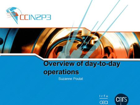 Overview of day-to-day operations Suzanne Poulat.